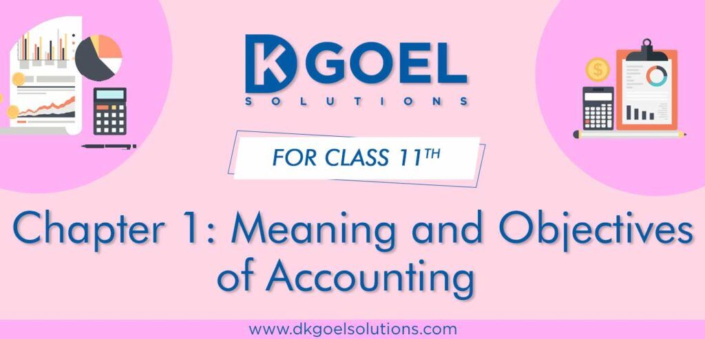 DK Goel Solutions Class 11th Chapter 1 Meaning and Objectives of Accounting