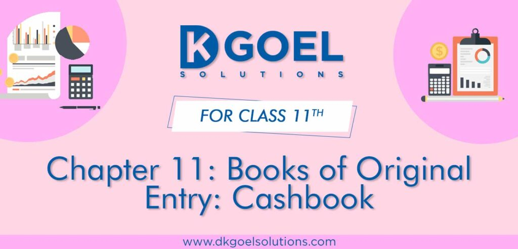 DK Goel Solutions Class 11th Chapter 11 Books of Original Entry Cashbook