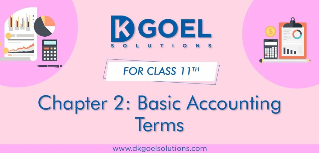 DK Goel Solutions Class 11th Chapter 2 Basic Accounting Terms