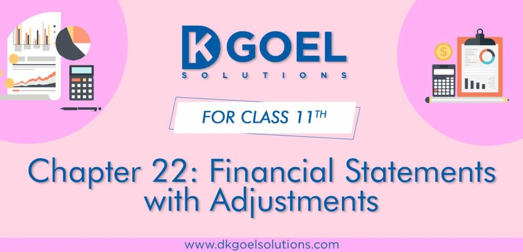 DK Goel Solutions Class 11th Chapter 22 Financial Statements with Adjustments