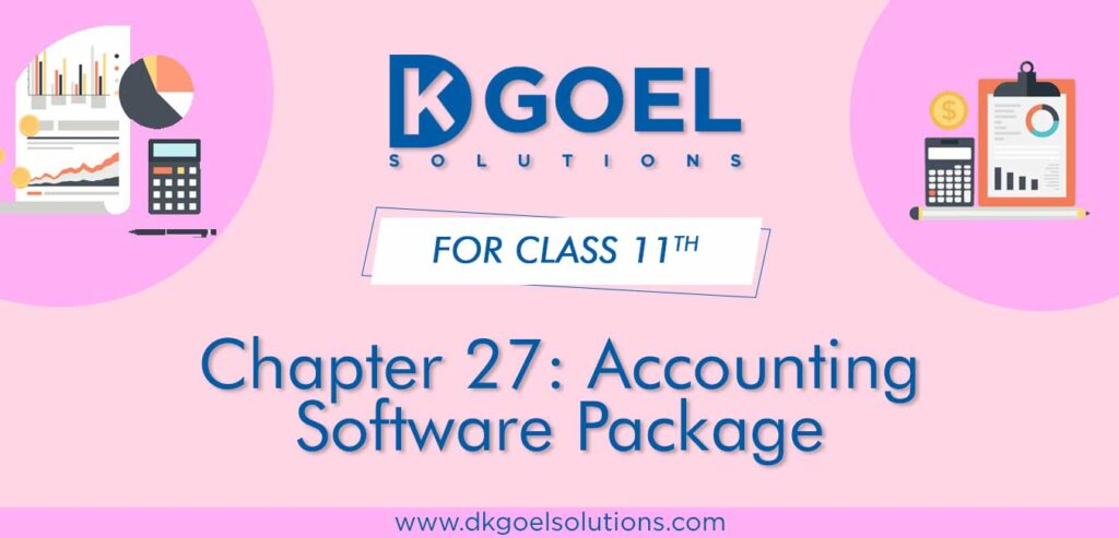 DK Goel Solutions Class 11th Chapter 27 Accounting Software Package