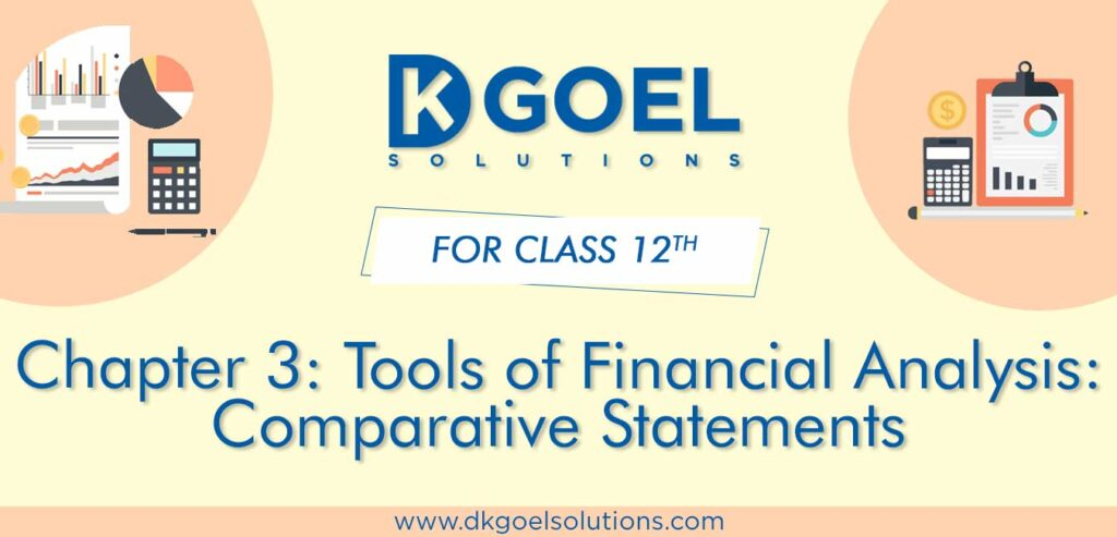 DK Goel Solutions Class 12th Chapter 3 Tools of Financial Analysis Comparative Statements