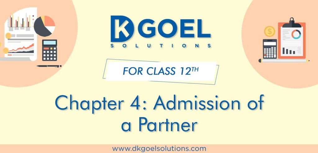 DK Goel Solutions Class 12th Chapter 4 Admission of a Partner