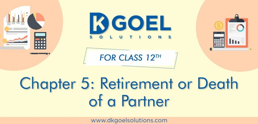 DK Goel Solutions Class 12th Chapter 5 Retirement or Death of a Partner