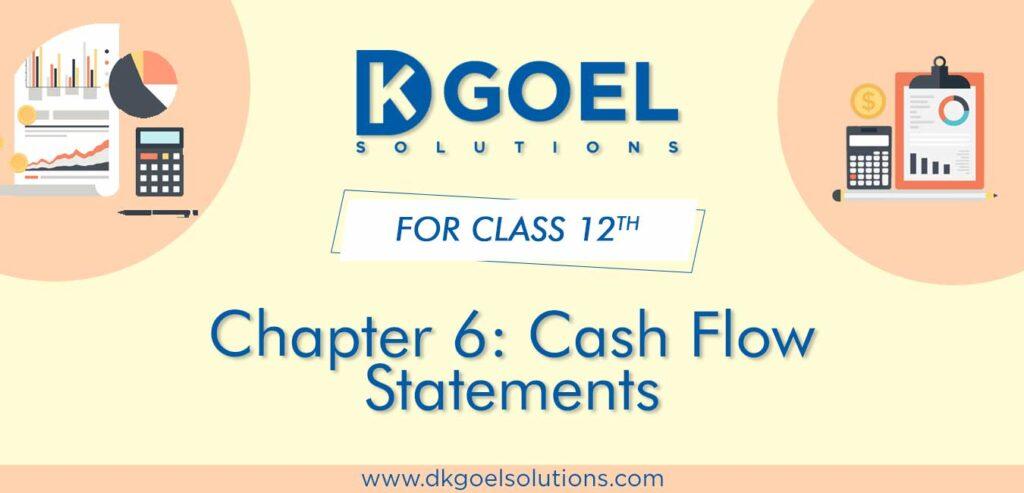 DK Goel Solutions Class 12th Chapter 6 Cash Flow Statements