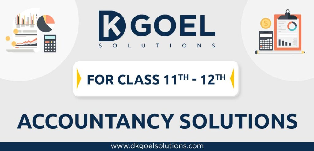 DK Goel Accountancy Solutions for Class 11 and 12