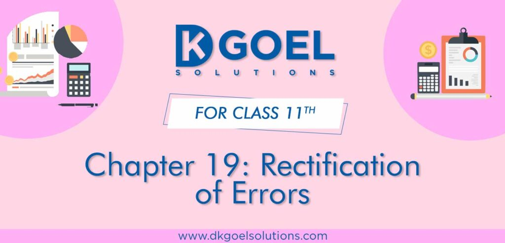 DK Goel Solutions Class 11th Chapter 19 Rectification of Errors